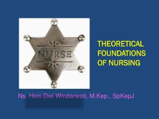 THEORETICAL FOUNDATIONS OF NURSING