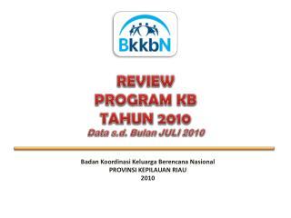 REVIEW  PROGRAM KB  TAHUN 2010 Data  s.d .  Bulan  JULI 20 10