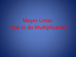 Meyer Linter	 How to do Multiplication