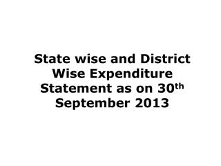 State wise and District Wise Expenditure Statement as on 30 th  September 2013