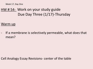 HW # 54-  Work on your study guide                  Due Day Three (1/17)-Thursday Warm up