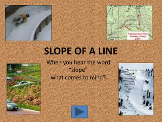 "When you hear the word  ""slope"" what comes to mind?"