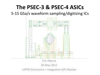 The PSEC-3 & PSEC-4 ASICs 5-15  GSa /s waveform sampling/digitizing ICs