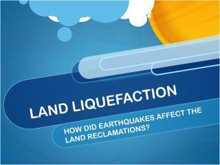 LAND LIQUEFACTION