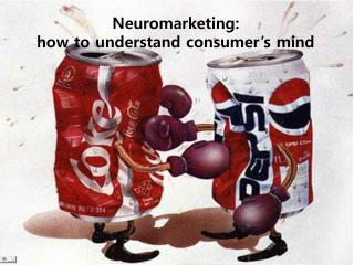 Neuromarketing:  how to understand consumer's mind