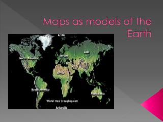 Maps as models of the Earth