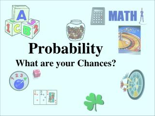 Probability What are your Chances?