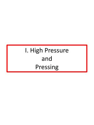 I. High Pressure  and Pressing