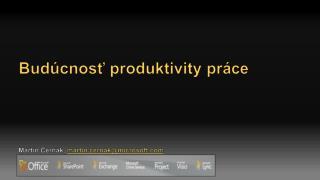 Bud úcnosť produktivit y pr áce Martin Čerňák,  martin.cernak @microsoft.com