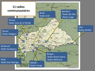 Bangui :  -Radio Notre Dame  -Radio Néhémie