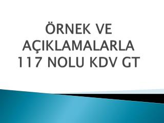 �RNEK VE A�IKLAMALARLA 117 NOLU KDV GT