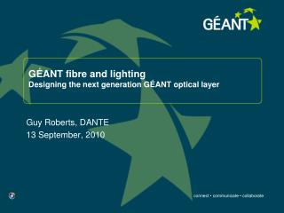 G�ANT fibre and lighting Designing the next generation G�ANT optical layer