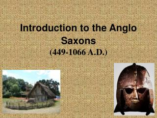 Introduction to the Anglo Saxons  449-1066 A.D.