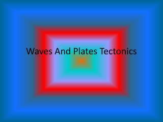 Waves And Plates Tectonics