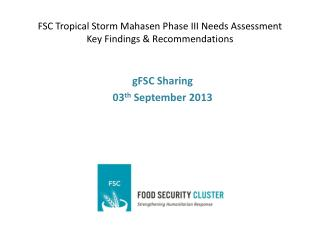 FSC Tropical Storm  Mahasen  Phase III Needs Assessment Key Findings & Recommendations