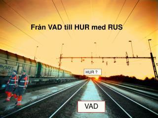 Från VAD till HUR med RUS