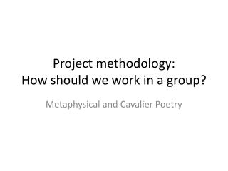 Project  methodology : How should we work  in a  group ?