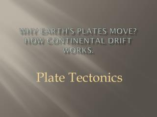 Why Earth's plates move?  How continental Drift works.