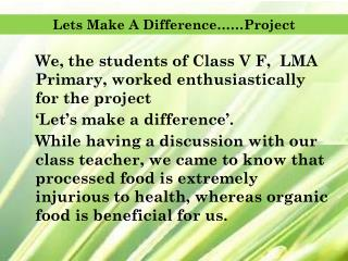 We, the students of  Class  V F,  LMA Primary, worked enthusiastically for the project