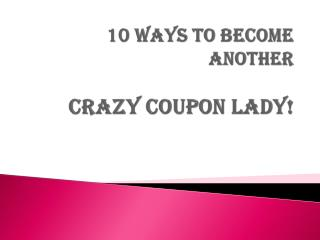 10 Ways to Become Another Crazy Coupon Lady!