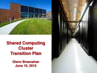 Shared Computing Cluster Transition Plan Glenn Bresnahan June 10, 2013