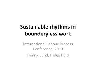 Sustainable rhythms in  bounderyless work