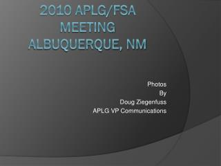 2010 APLG/FSA Meeting Albuquerque, NM