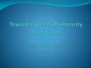 Toward super-high intensity accelerators V. Danilov and S.  Nagaitsev  2010