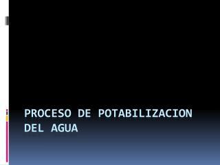 PROCESO DE POTABILIZACION DEL AGUA