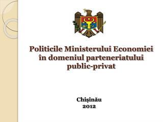 Politic i le  Ministerului Economiei în domeniul parteneriatului  public-privat