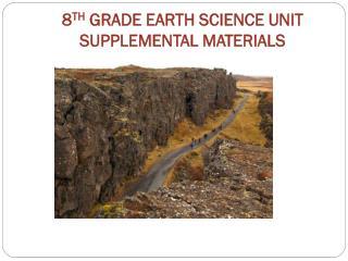 8 TH  GRADE EARTH SCIENCE UNIT SUPPLEMENTAL MATERIALS
