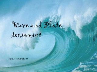 Wave and Plate tectonics