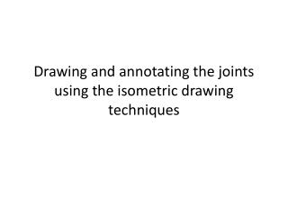 Drawing and annotating the joints using the isometric drawing techniques