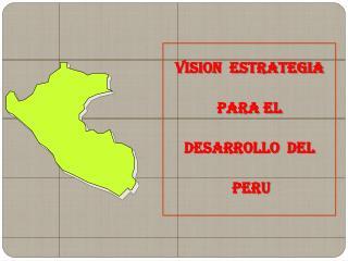 VISION  ESTRATEGIA    PARA EL  DESARROLLO  DEL   PERU