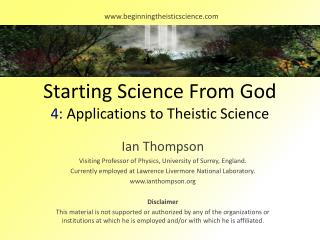 Starting Science From God 4:  Applications to Theistic Science