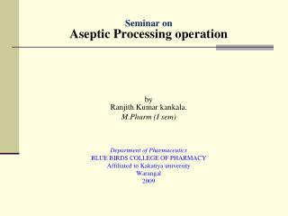 Seminar on Aseptic Processing operation by Ranjith  Kumar  kankala . M.Pharm  (I  sem )