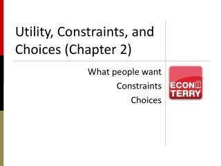 Utility, Constraints, and Choices (Chapter 2)
