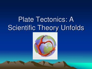 Plate Tectonics: A Scientific Theory Unfolds