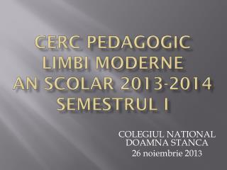 CERC PEDAGOGIC LIMBI MODERNE AN SCOLAR 2013-2014 semestrul I