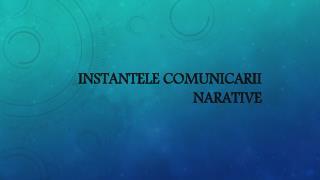 Instantele comunicarii narative