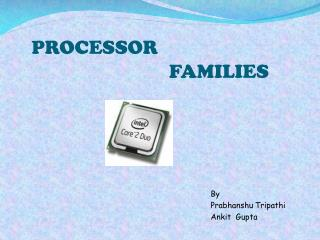 PROCESSOR                                FAMILIES