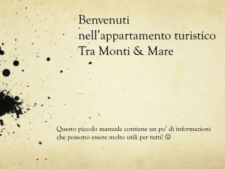 Benvenuti nell'appartamento turistico Tra Monti & Mare