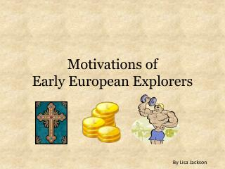 Motivations of  Early European Explorers