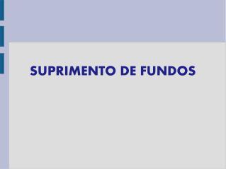 SUPRIMENTO DE FUNDOS
