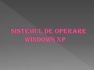Sistemul  de operare         Windows  XP