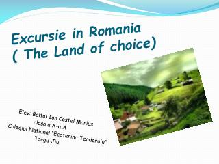 Excursie in  Romania ( The Land of choice)