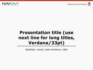 Presentation title (use next line for long titles, Verdana/3 3 pt)