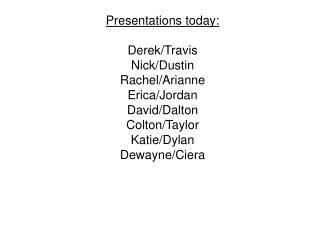 Presentations today:  Derek