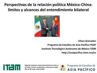 Perspectivas de la relaci�n pol�tica M�xico-China: l�mites y alcances del entendimiento bilateral