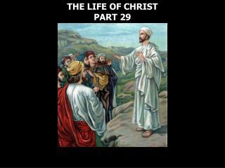THE LIFE OF CHRIST  PART 29